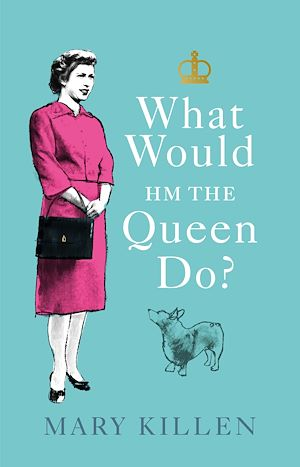 Téléchargez le livre :  What Would HM The Queen Do?