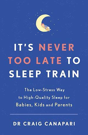 Téléchargez le livre :  It's Never too Late to Sleep Train