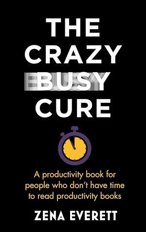 Téléchargez le livre :  The Crazy Busy Cure