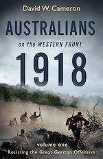 Télécharger le livre :  Australians on the Western Front 1918 Volume I