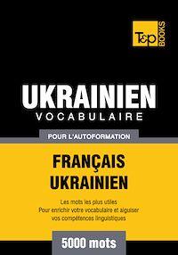 Télécharger le livre : Vocabulaire Français-Ukrainien pour l'autoformation - 5000 mots