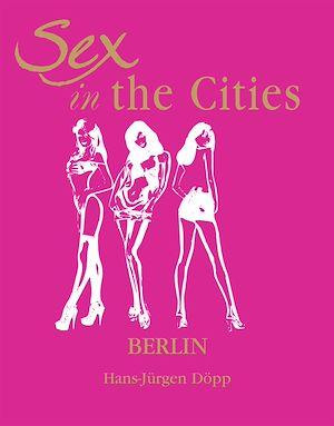 Téléchargez le livre :  Sex in the Cities  Vol 2 (Berlin)