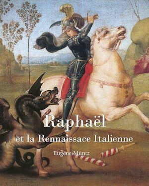 Téléchargez le livre :  Raphael et la Rennaissace Italienne