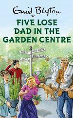 Télécharger le livre :  Five Lose Dad in the Garden Centre