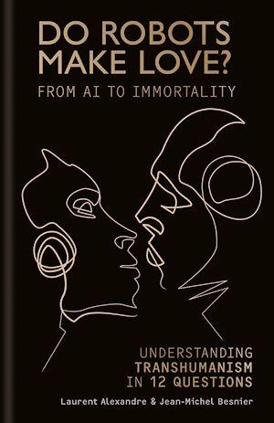 Téléchargez le livre :  Do Robots Make Love?