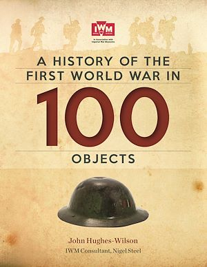 Téléchargez le livre :  A History Of The First World War In 100 Objects