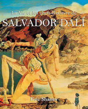 Téléchargez le livre :  La Vie et les chefs-d'œuvre de Salvador Dalí
