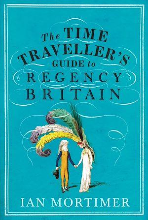 Téléchargez le livre :  The Time Traveller's Guide to Regency Britain