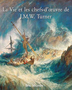 Téléchargez le livre :  La vie et les chefs-d'œuvre de J.M.W. Turner
