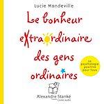 Télécharger le livre :  Le bonheur extraordinaire des gens ordinaires