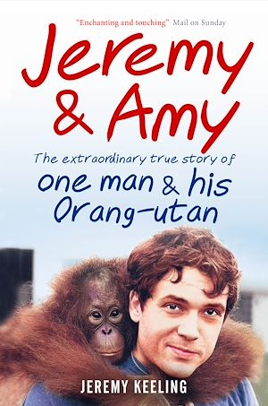Téléchargez le livre :  Jeremy and Amy: The Extraordinary True Story of One Man and His Orang-Utan