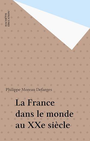 Téléchargez le livre :  La France dans le monde au XXe siècle