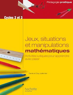 Téléchargez le livre :  Jeux, situations et manipulations en mathématiques - Cycles 2 et 3