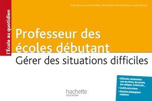 Téléchargez le livre :  Professeur des écoles débutant - Gérer des situations difficiles