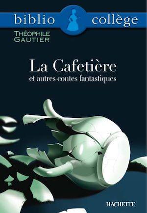 Téléchargez le livre :  Bibliocollège - La Cafetière et autres contes fantastiques, Théophile Gautier