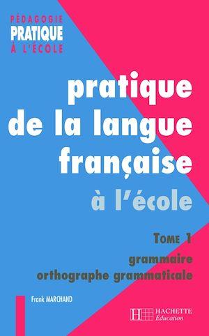 Téléchargez le livre :  Pratiques de la langue française - Tome 1 : grammaire et orthographe grammaticale