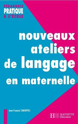 Téléchargez le livre :  Nouveaux ateliers de langage pour l'école maternelle