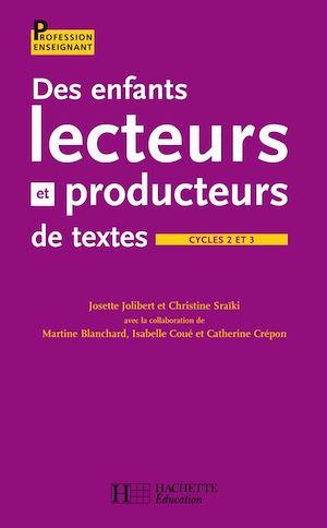 Téléchargez le livre :  Des enfants lecteurs et producteurs de textes aux cycles 2 et 3