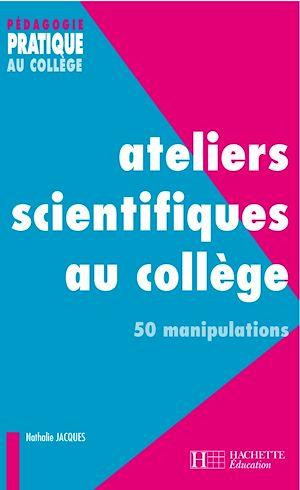 Téléchargez le livre :  Ateliers scientifiques au collège - 50 manipulations