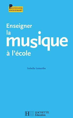 Téléchargez le livre :  Enseigner la musique à l'école
