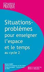 Télécharger cet ebook : Situations - Problèmes pour enseigner l'espace et le temps au cycle 2