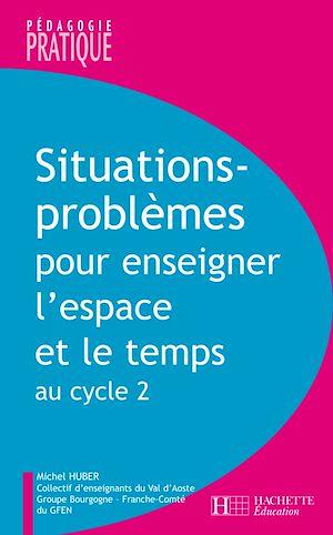 Téléchargez le livre :  Situations - Problèmes pour enseigner l'espace et le temps au cycle 2