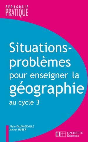 Téléchargez le livre :  Situations - Problèmes pour enseigner la géographie au cycle 3
