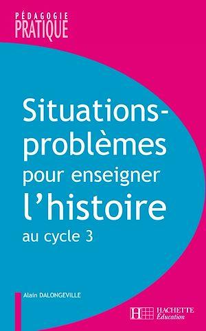 Téléchargez le livre :  Situations - Problèmes pour enseigner l'histoire cycle 3