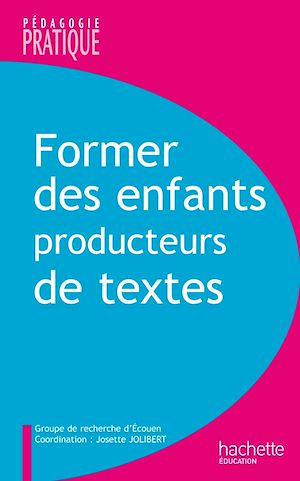Téléchargez le livre :  Former des enfants producteurs de textes