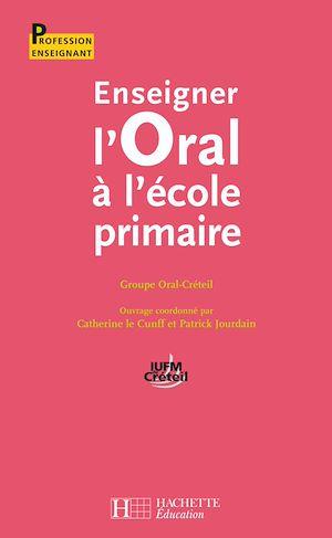 Téléchargez le livre :  Enseigner l'oral à l'école primaire