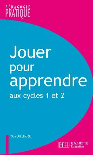Téléchargez le livre :  Jouer pour apprendre aux cycles 1 et 2