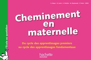Téléchargez le livre :  Cheminement en maternelle-Du cycle des apprentissages 1ers au cycle des apprentissages fondamentaux
