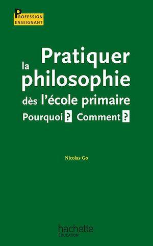 Téléchargez le livre :  Pratiquer la philosophie dès l'école primaire - Pourquoi ? Comment ?