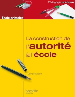 Téléchargez le livre :  La construction de l'autorité à l'école