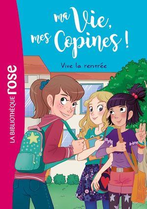 Téléchargez le livre :  Ma vie, Mes copines 01 - Vive la rentrée !