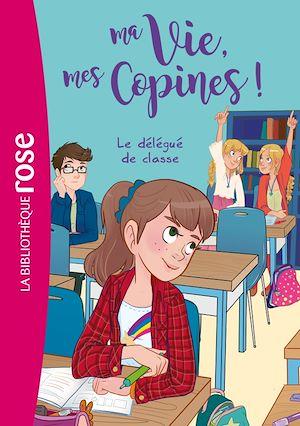 Téléchargez le livre :  Ma vie, Mes copines 02 - Le délégué de classe