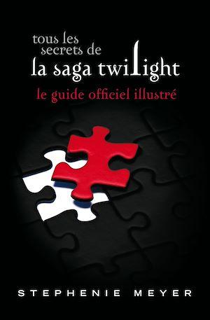 Téléchargez le livre :  Tous les secrets de la saga Twilight : Le guide officiel illustré