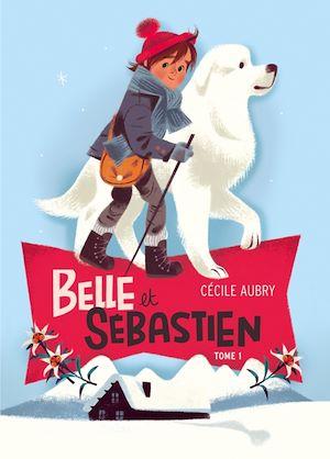 Belle et Sébastien 1 - Le refuge du Grand Baou | Aubry, Cécile
