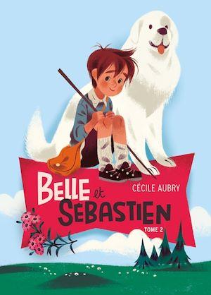 Belle et Sébastien 2 - Le document secret   Aubry, Cécile