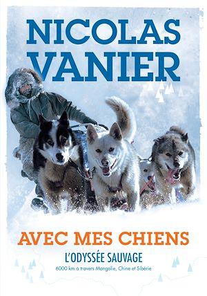 Téléchargez le livre :  Avec mes chiens - L'Odyssée sauvage