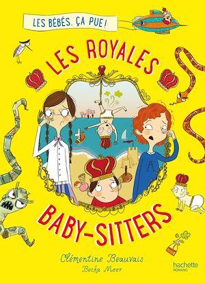 Les Royales Baby-sitters - Tome 1 - Les bébés, ça pue ! | Beauvais, Clémentine