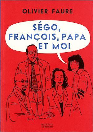 Téléchargez le livre :  Ségo, François, papa et moi