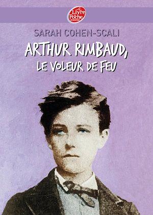 Téléchargez le livre :  Arthur Rimbaud, le voleur de feu