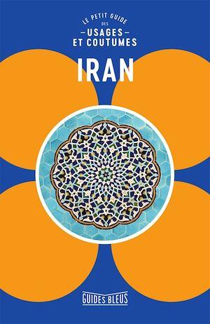 Iran : le petit guide des usages et coutumes | Collectif, . Auteur