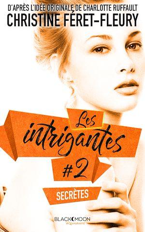 Téléchargez le livre :  Les Intrigantes - Tome 2 - Secrètes