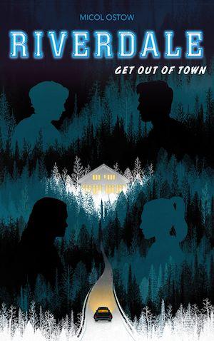 Téléchargez le livre :  Riverdale - Get out of town (2e roman officiel dérivé de la série Netflix)