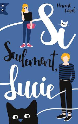 Si seulement Lucie | Engel, Vincent