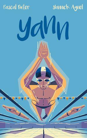 Téléchargez le livre :  Yann - Le roman inspiré de l'adolescence du champion du monde de natation Yannick Agnel