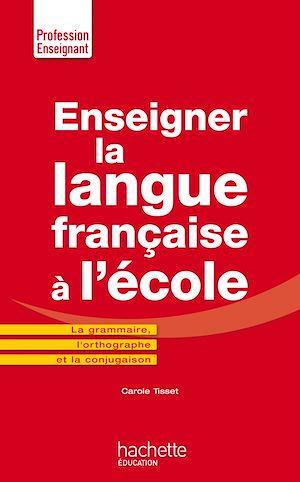 Téléchargez le livre :  Enseigner la langue française à l'école - La grammaire, le vocabulaire et la conjugaison