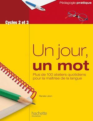Téléchargez le livre :  Un jour, un mot - Ateliers quotidiens pour la maîtrise de la langue - Cycles 2 et 3